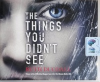 The Things You Didn't See written by Ruth Dugdall performed by Elizabeth Knowelden on CD (Unabridged)