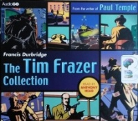 The Tim Frazer Collection written by Francis Durbridge performed by Anthony Head on CD (Abridged)