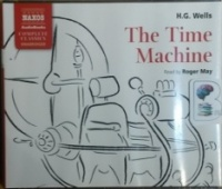 The Time Machine written by H.G. Wells performed by Roger May on CD (Unabridged)