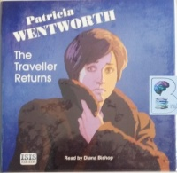 The Traveller Returns written by Patricia Wentworth performed by Diana Bishop on Audio CD (Unabridged)