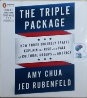 The Triple Package - How Three Unlikely Traits Explain the Rise and Fall of Cultural Groups in America written by Amy Chua and Jed Rubenfeld performed by Jonathan Todd Ross on CD (Unabridged)