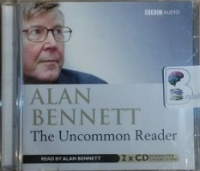 The Uncommon Reader written by Alan Bennett performed by Alan Bennett on CD (Abridged)