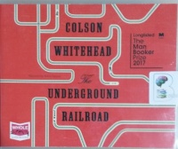 The Underground Railroad written by Colson Whitehead performed by Bahni Turpin on CD (Unabridged)