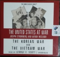 The United States at War - The Korean War and The Vietnam War written by Joseph Stromberg and Wendy McElroy performed by George C. Scott on CD (Unabridged)