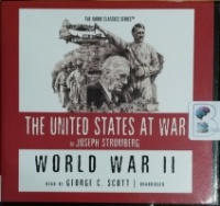 The United States at War - World War II written by Joseph Stromberg performed by George C. Scott on CD (Unabridged)