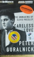 The Unmasking of Elvis Presley - Careless Love written by Peter Guralnick performed by J. Charles on Mono-Audio Cassette (Unabridged)