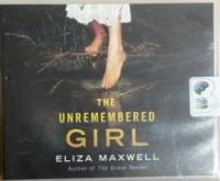 The Unremembered Girl written by Eliza Maxwell performed by Will Damron on CD (Unabridged)
