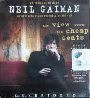 The View from the Cheap Seats written by Neil Gaiman performed by Neil Gaiman on CD (Unabridged)