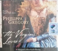 The Virgin's Lover written by Philippa Gregory performed by Rupert Penry-Jones on CD (Abridged)