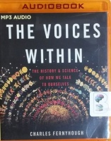The Voices Within - The History and Science of How We Talk to Ourselves written by Charles Fernyhough performed by Julian Elfer on MP3 CD (Unabridged)