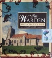 The Warden written by Anthony Trollope performed by Simon Vance on CD (Unabridged)