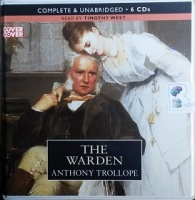 The Warden written by Anthony Trollope performed by Timothy West on CD (Unabridged)