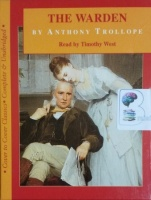 The Warden written by Anthony Trollope performed by Timothy West on Cassette (Unabridged)