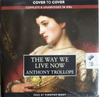 The Way We Live Now written by Anthony Trollope performed by Timothy West on CD (Unabridged)