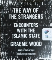 The Way of The Strangers - Encounter with the Islamic State written by Graeme Wood performed by Graeme Wood on CD (Unabridged)