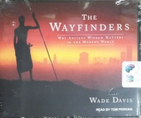 The Wayfinders - Why Ancient Wisdom Matters in the Modern World written by Wade Davies performed by Tom Perkins on CD (Unabridged)