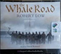 The Whale Road written by Robert Low performed by David Rintoul on CD (Abridged)