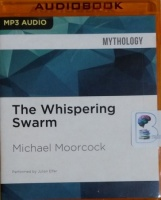 The Whispering Swarm written by Michael Moorcock performed by Julian Elfer on MP3 CD (Unabridged)