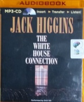 The White House Connection written by Jack Higgins performed by Dick Hill on MP3 CD (Unabridged)