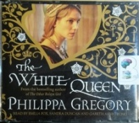 The White Queen written by Philippa Gregory performed by Emilia Fox, Sandra Duncan and Gareth Armstrong on CD (Abridged)