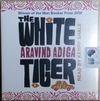 The White Tiger written by Aravind Adiga performed by Kerry Shale on CD (Abridged)