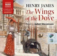 The Wings of the Dove written by Henry James performed by Juliet Stevenson on CD (Unabridged)