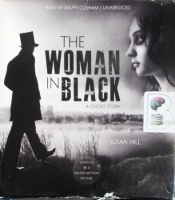 The Woman in Black written by Susan Hill performed by Ralph Cosham on Audio CD (Unabridged)