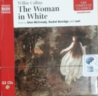 The Woman in White written by Wilkie Collins performed by Glen McCready, Rachael Bavidge and Cast on CD (Unabridged)