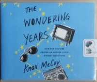 The Wondering Years - How Pop Culture Helped Me Answer Life's Biggest Questions written by Knox McCoy performed by Knox McCoy on CD (Unabridged)