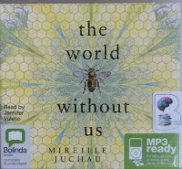 The World Without Us written by Mireille Juchau performed by Jennifer Vuletic on MP3 CD (Unabridged)