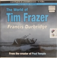 The World of Tim Frazer written by Francis Durbridge performed by Clive Mantle on Audio CD (Unabridged)