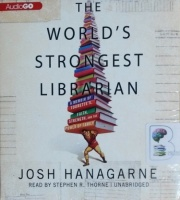 The World's Strongest Librarian written by Josh Hanagarne performed by Stephen R. Thorne on CD (Unabridged)