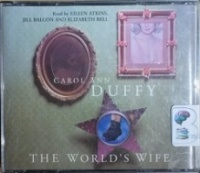 The World's Wife written by Carol Ann Duffy performed by Eileen Atkins, Jill Balcon and Elizabeth Bell on CD (Unabridged)