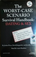 The Worst-Case Scenario Survival Handbook: Dating and Sex written by Joshua Piven, David Borgenicht and Jennifer Worick performed by Laura Hamilton on Cassette (Unabridged)
