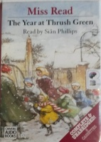 The Year at Thrush Green written by Mrs Dora Saint as Miss Read performed by Sian Philips on Cassette (Unabridged)