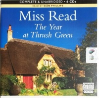The Year at Thrush Green written by Mrs Dora Saint as Miss Read performed by Sian Phillips on CD (Unabridged)