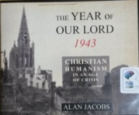 The Year of Our Lord 1943 - Christian Humanism in An Age of Crisis written by Alan Jacobs performed by Paul Boehmer and  on CD (Unabridged)