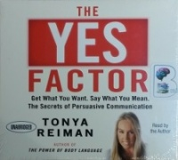 The Yes Factor - Get What You Want. Say What You Mean. Secrets of Persuasive Communication written by Tonya Reiman performed by Tonya Reiman on CD (Unabridged)