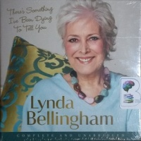 There's Something I've been Dying to Tell You written by Lynda Bellingham performed by Sue Holderness on CD (Unabridged)