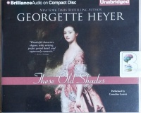 These Old Shades written by Georgette Heyer performed by Cornelius Garrett on CD (Unabridged)