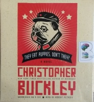 They Eat Puppies, Don't They? written by Christopher Buckley performed by Robert Petkoff on CD (Unabridged)