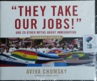 ''They Take Our Jobs!'' and 20 Other Myths About Immigration - Expanded Edition written by Aviva Chomsky performed by Frankie Corzo on CD (Unabridged)