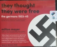 They Thought They Were Free - The Germans 1933-45 written by Milton Mayer performed by Michael Page on CD (Unabridged)