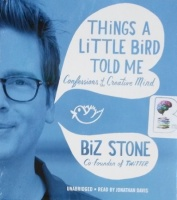 Things a Little Bird Told Me - Confessions of a Creative Mind written by Biz Stone performed by Jonathan Davies on CD (Unabridged)