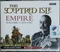This Sceptred Isle - Empire Volume 3 - 1876 to 1947 written by Christopher Lee performed by Juliet Stevenson on CD (Unabridged)