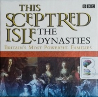 This Sceptred Isle - The Dynasties - Britain's Most Powerful Families written by Christopher Lee performed by Anna Massey on CD (Unabridged)