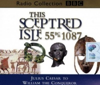 This Sceptred Isle 55BC - 1087 written by Christopher Lee performed by Anna Massey on CD (Abridged)