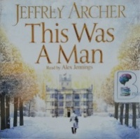 This Was A Man - Book 7 of The Clifton Chronicles written by Jeffrey Archer performed by Alex Jennings on CD (Unabridged)