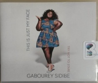 This is Just My Face - Try Not to Stare written by Gabourey Sidibe performed by Gabourey Sidibe on CD (Unabridged)