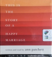 This is the Story of a Happy Marriage written by Ann Patchett performed by Ann Patchett on CD (Unabridged)